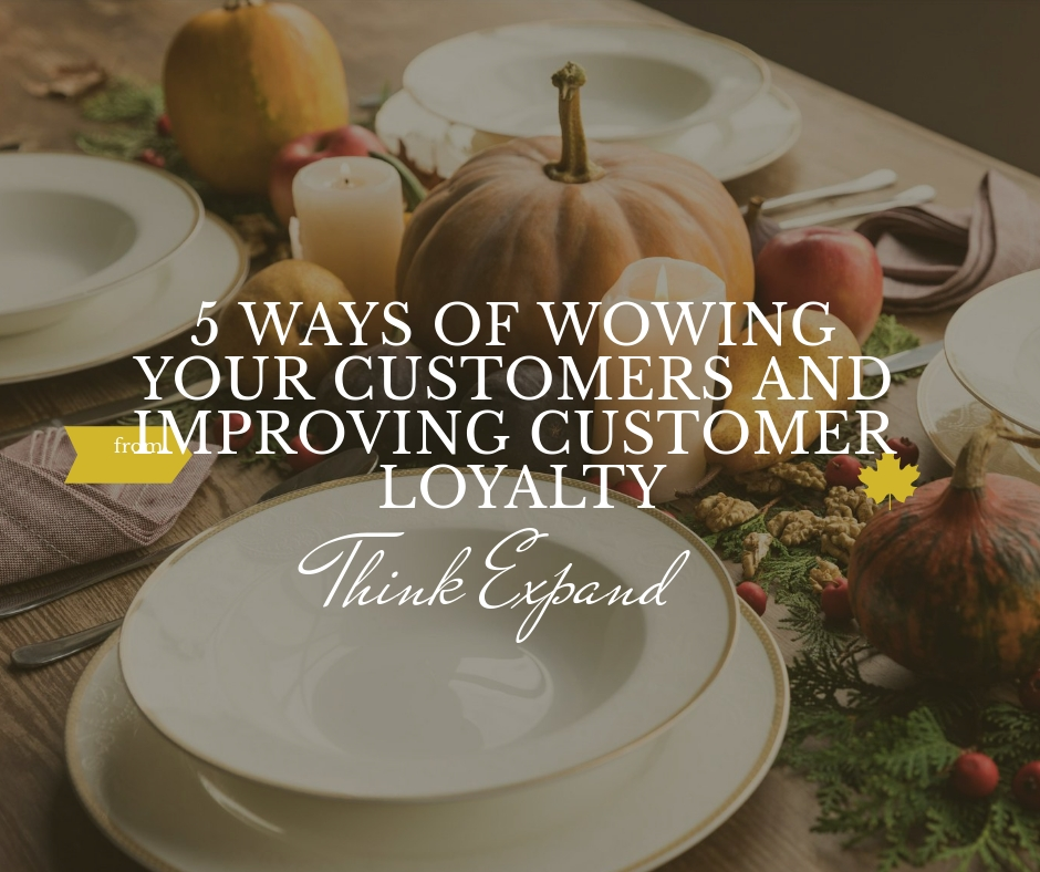 5 Ways of Wowing Your Customers and Improving Customer Loyalty