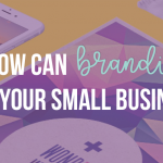 5 Importance of Branding Your Small Business